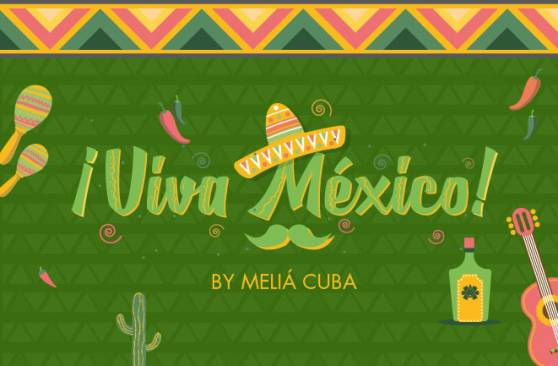 We are Mexico! Experience the National Mexican Holidays with MELIÁ Cuba